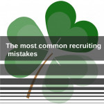 The most common recruiting mistakes
