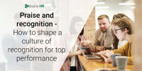 Praise and recognition - How to shape a culture of recognition for top performance