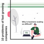 10 problems of fast growing companies: why is business scaling so difficult?