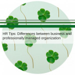 HR Tips: Differences between business and professionally managed organization
